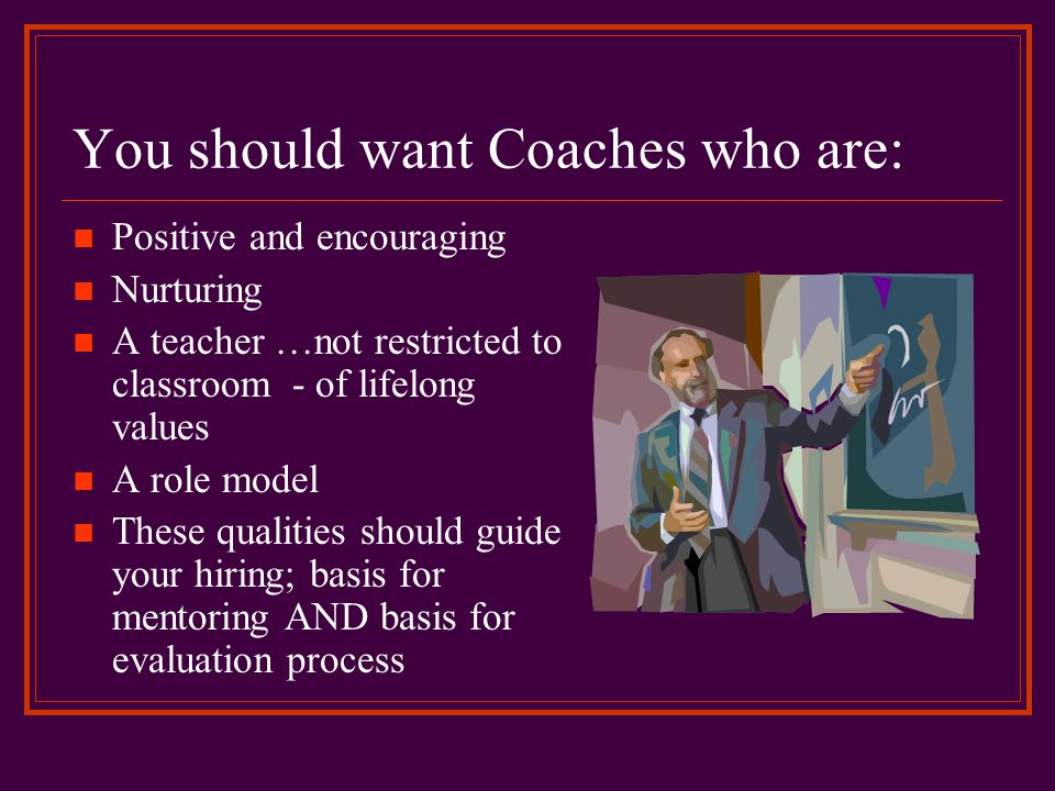 You should want Coaches who are:
