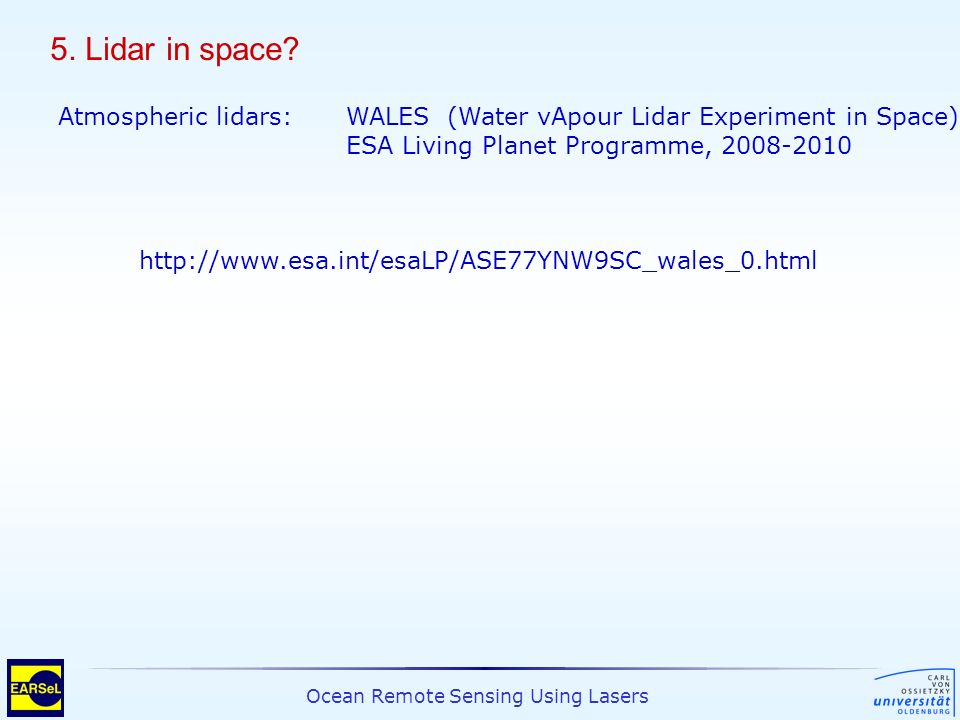 5. Lidar in space Atmospheric lidars: WALES (Water vApour Lidar Experiment in Space) ESA Living Planet Programme,