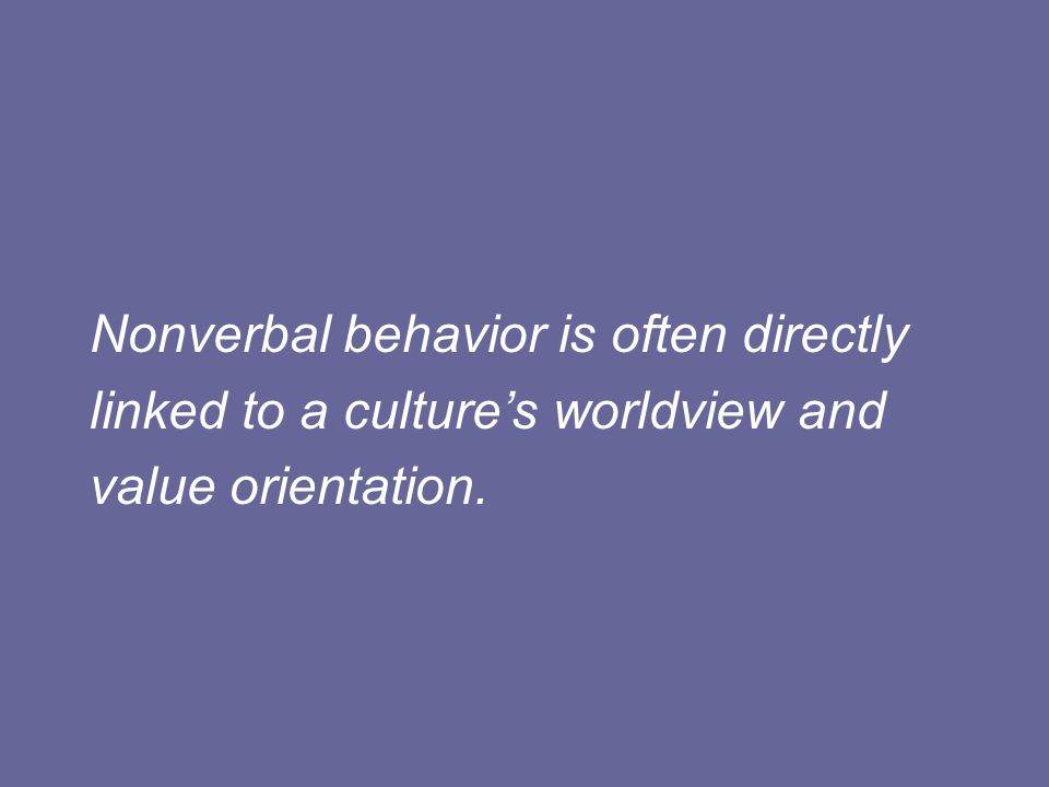 Nonverbal behavior is often directly