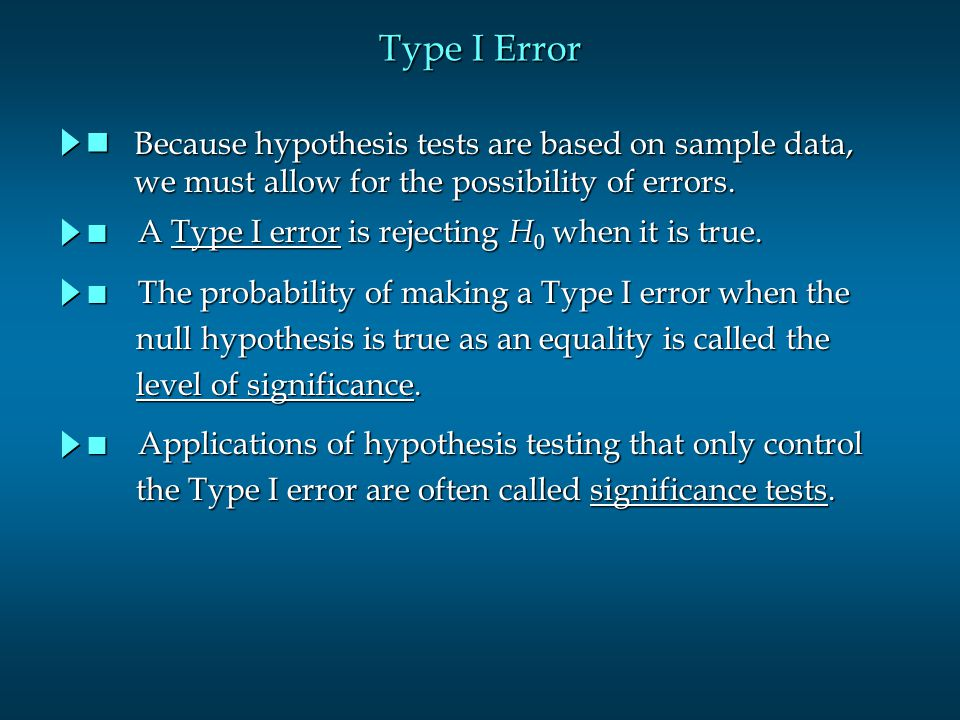 Type I Error Because hypothesis tests are based on sample data,