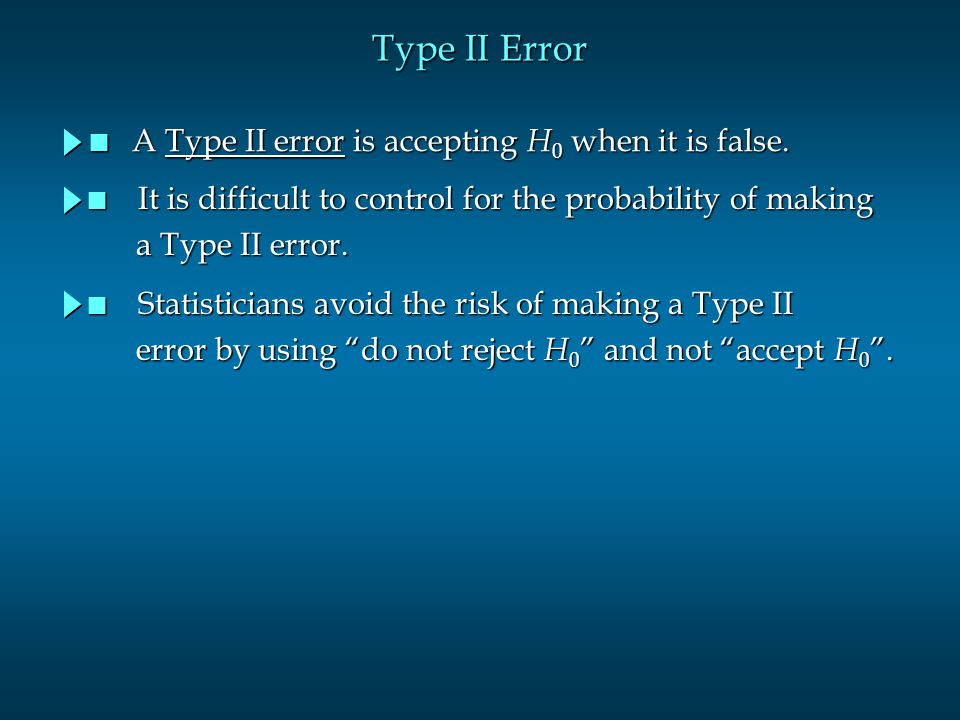 Type II Error A Type II error is accepting H0 when it is false.