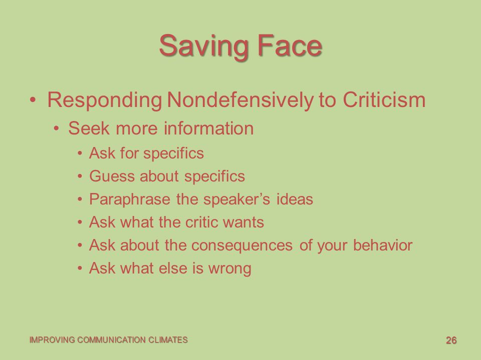 responding non defensively to criticism Understand how to respond non-defensively to criticism for more productive results responding non-defensively to criticism when others send aggressive messages, the natural response is to act defensively because you feel attacked.