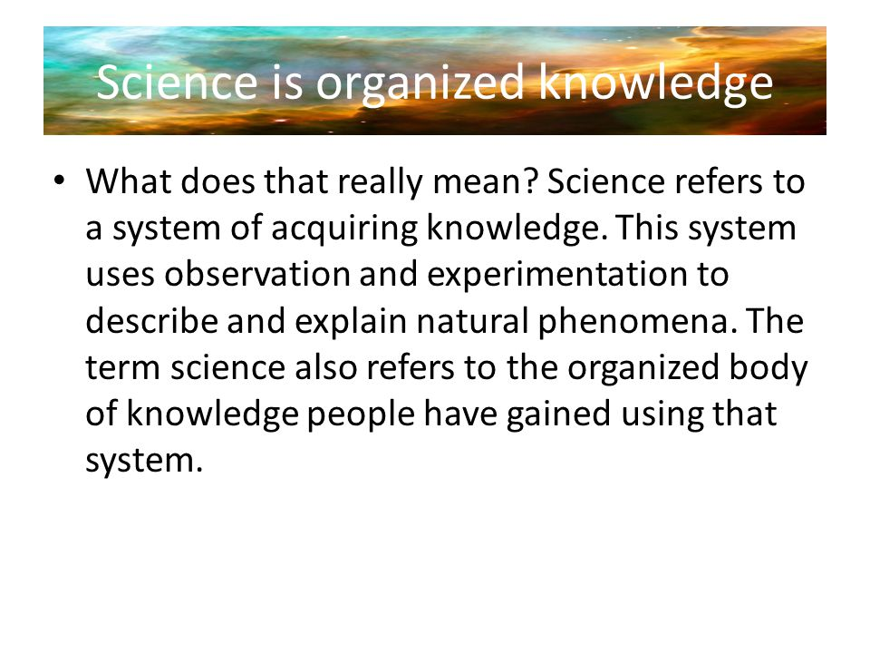 Science is organized knowledge