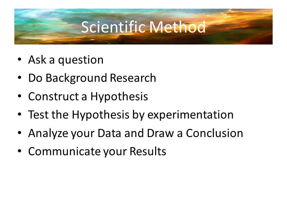 Scientific Method Ask a question Do Background Research