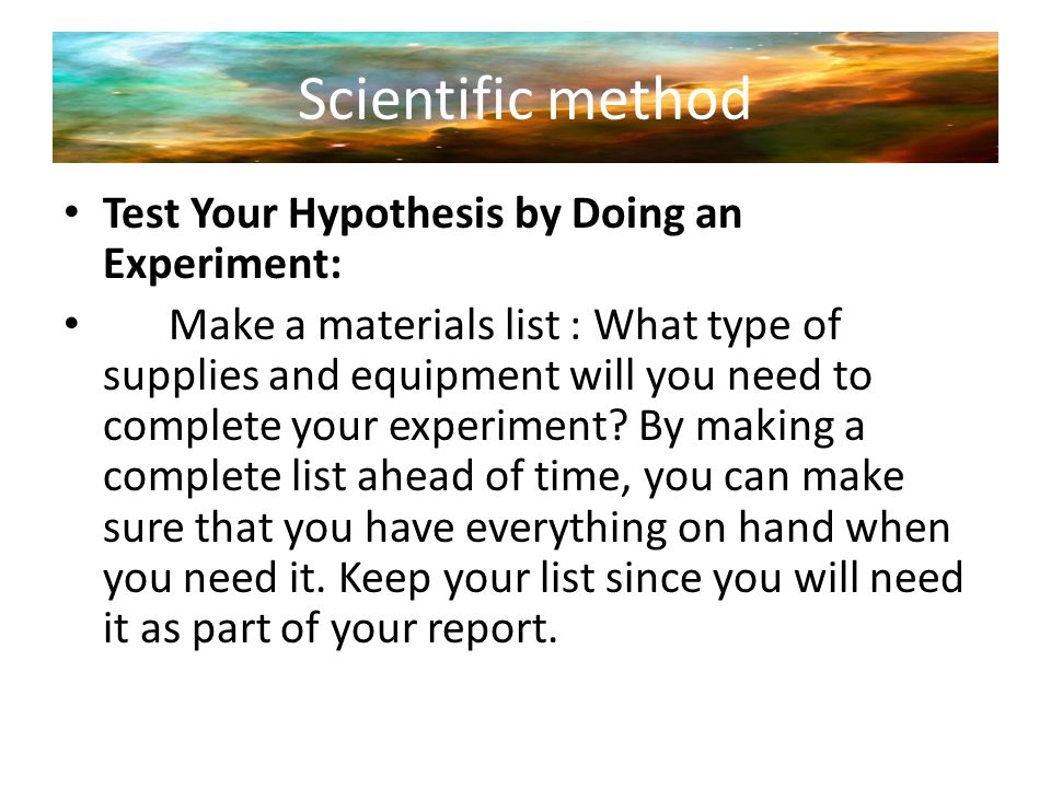 Scientific method Test Your Hypothesis by Doing an Experiment: