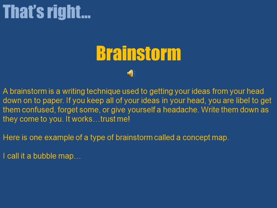Brainstorm That's right…