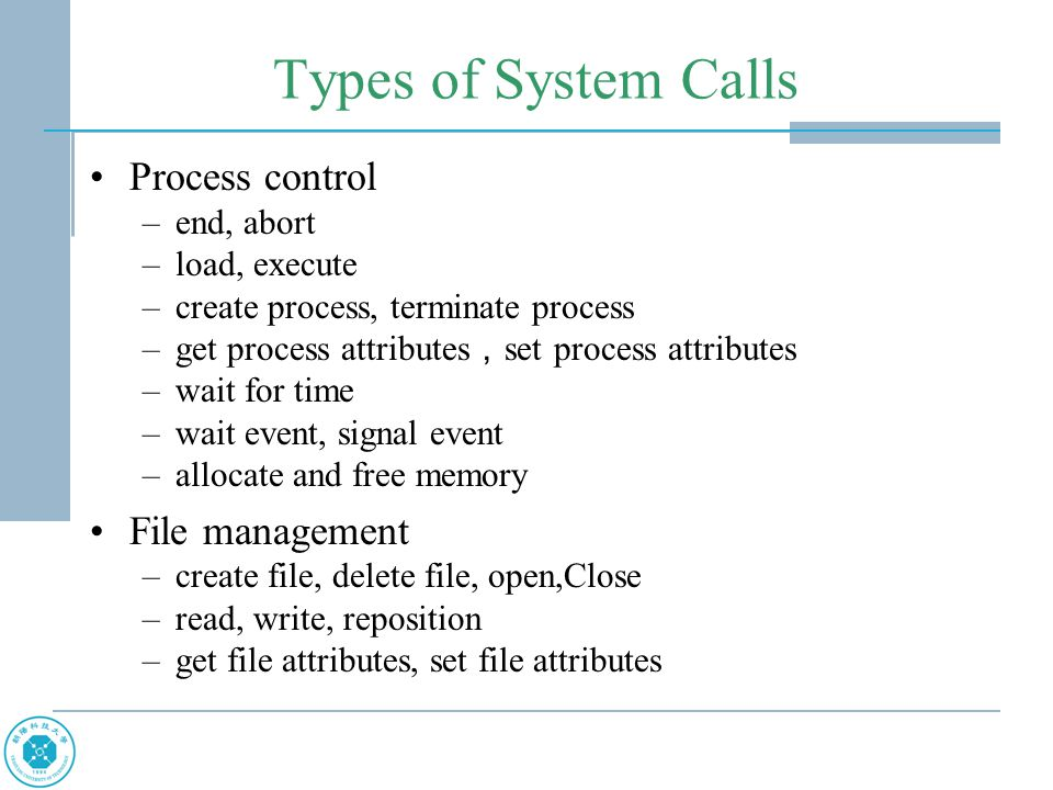 Types of System Calls Process control File management end, abort