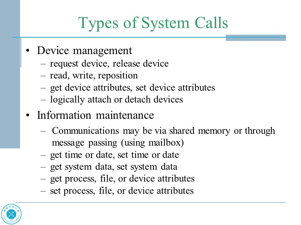 Types of System Calls Device management Information maintenance