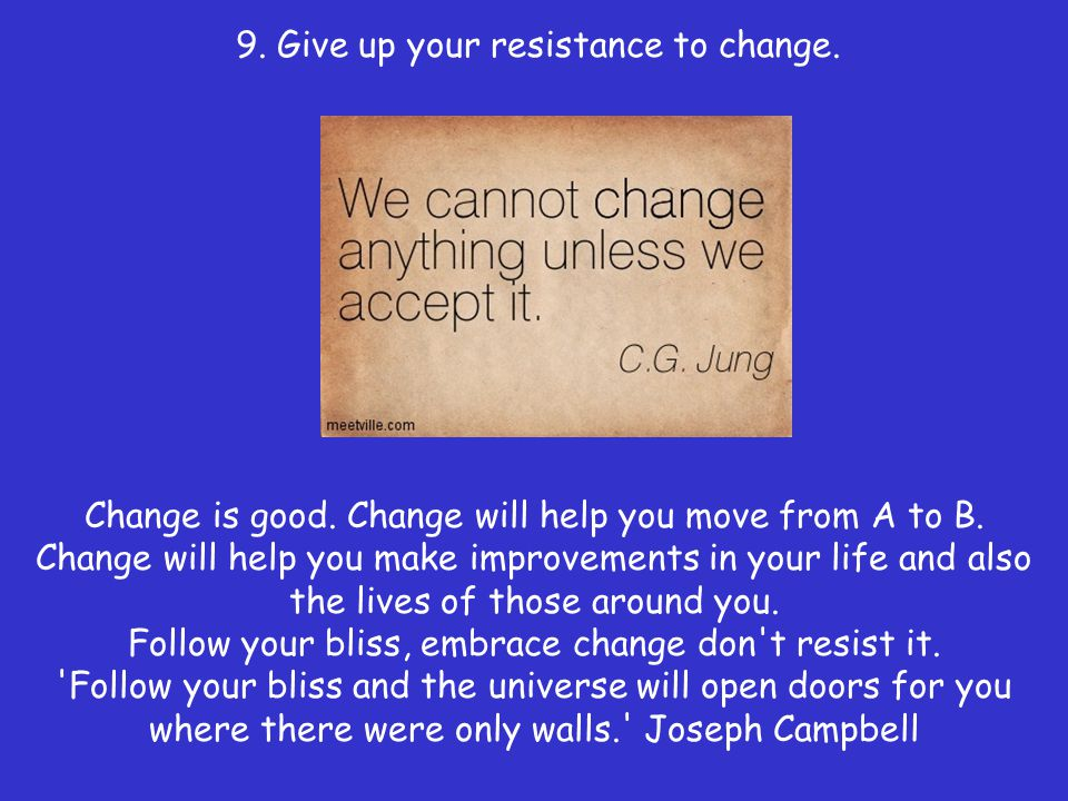 9. Give up your resistance to change.