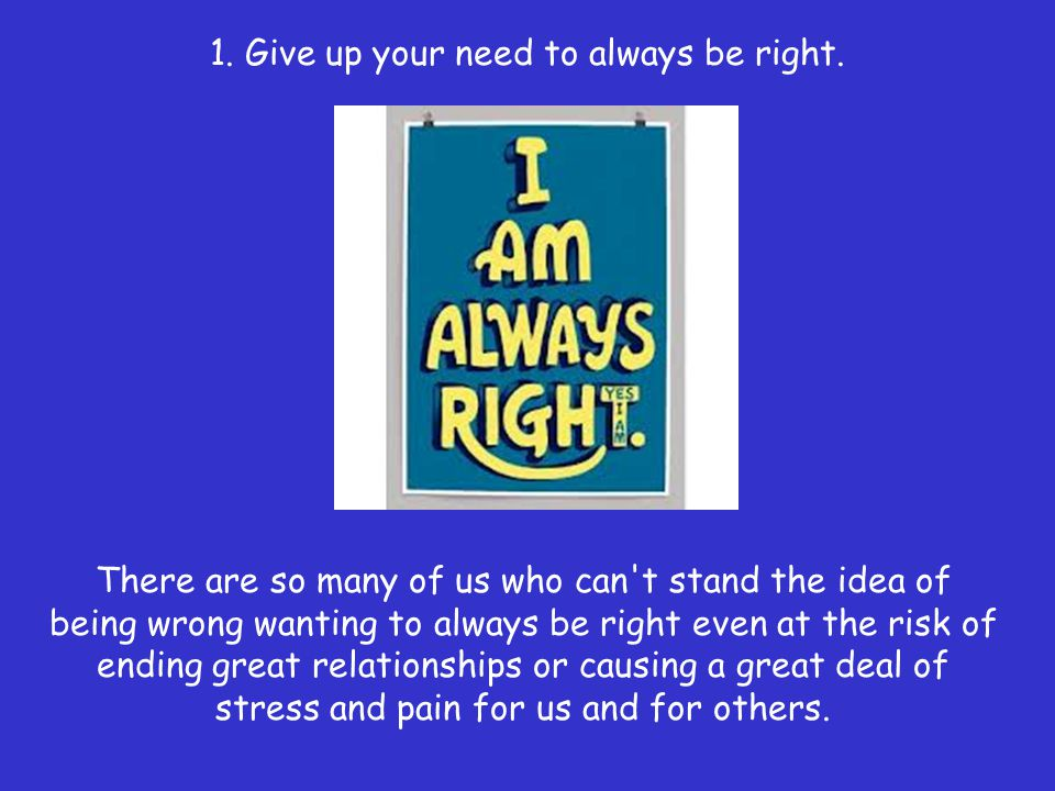 1. Give up your need to always be right.