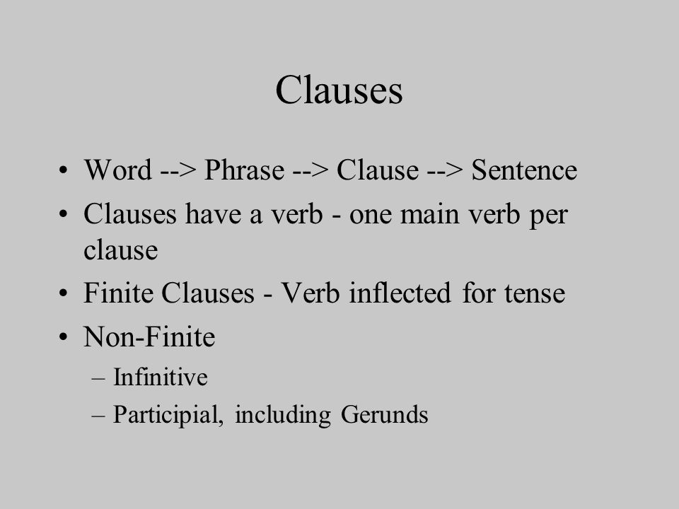 Clauses Word --> Phrase --> Clause --> Sentence