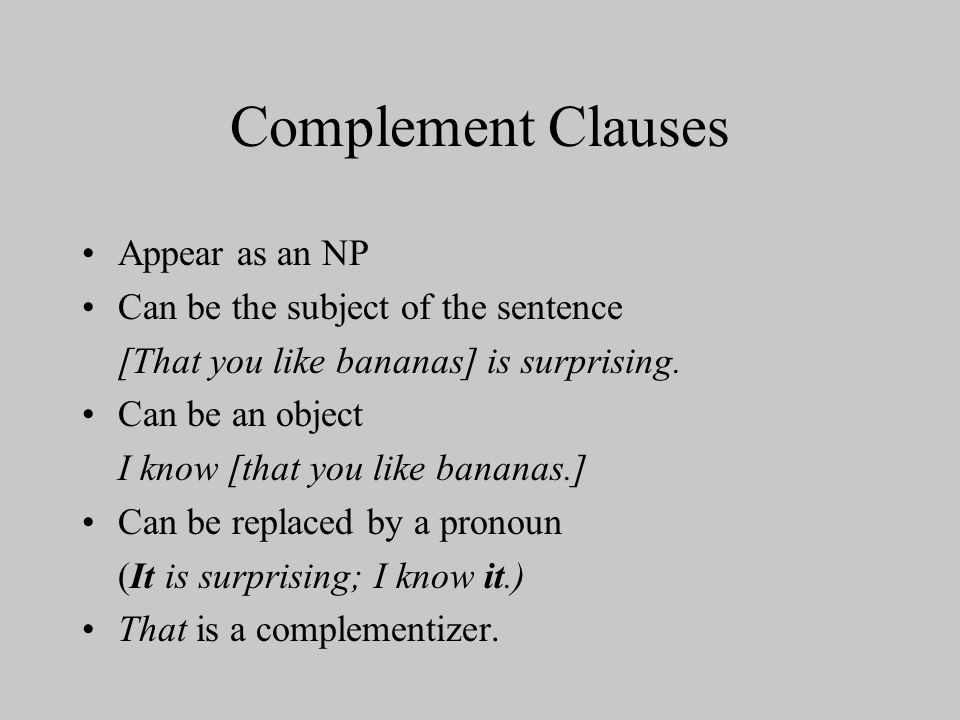 Complement Clauses Appear as an NP Can be the subject of the sentence