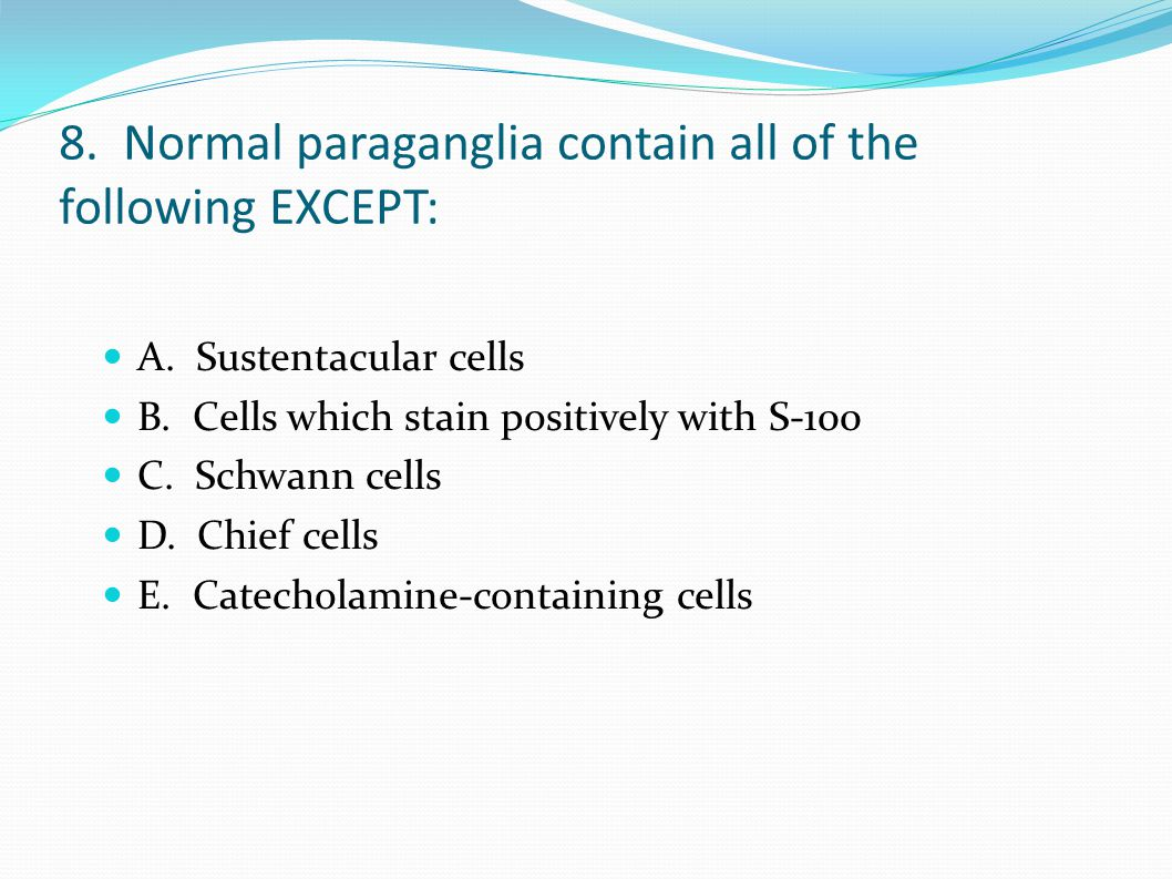 8. Normal paraganglia contain all of the following EXCEPT: