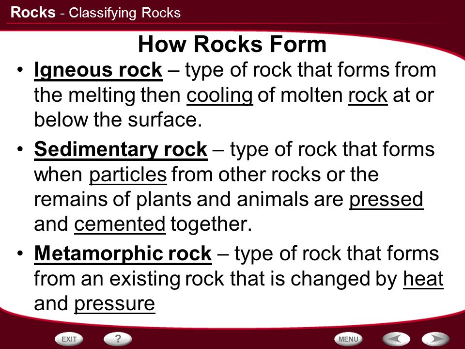 - Classifying Rocks How Rocks Form. Igneous rock – type of rock that forms from the melting then cooling of molten rock at or below the surface.