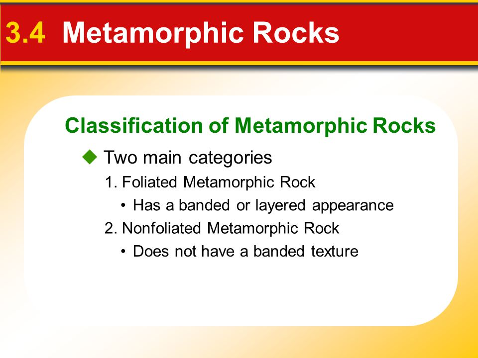 3.4 Metamorphic Rocks Classification of Metamorphic Rocks