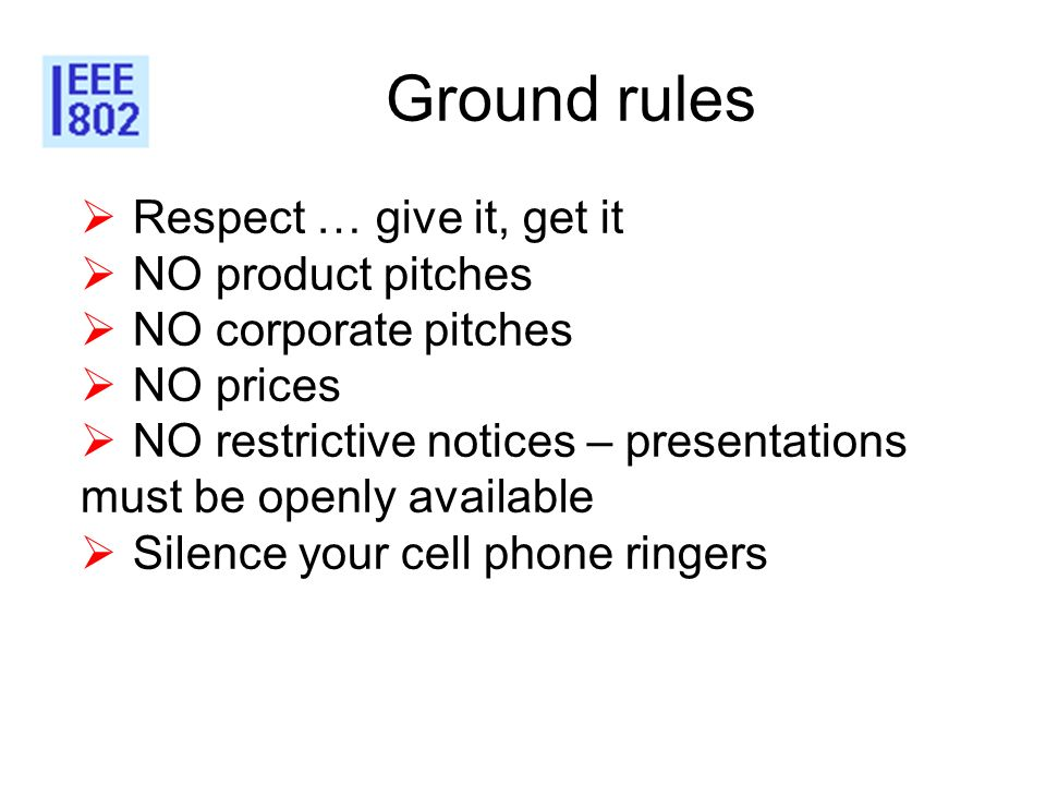 Ground rules Respect … give it, get it NO product pitches