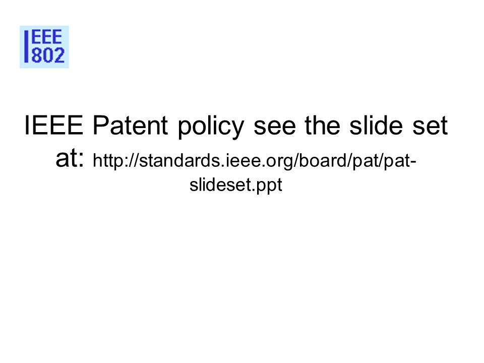 2323 IEEE Patent policy see the slide set at: http://standards.ieee.org/board/pat/pat-slideset.ppt.