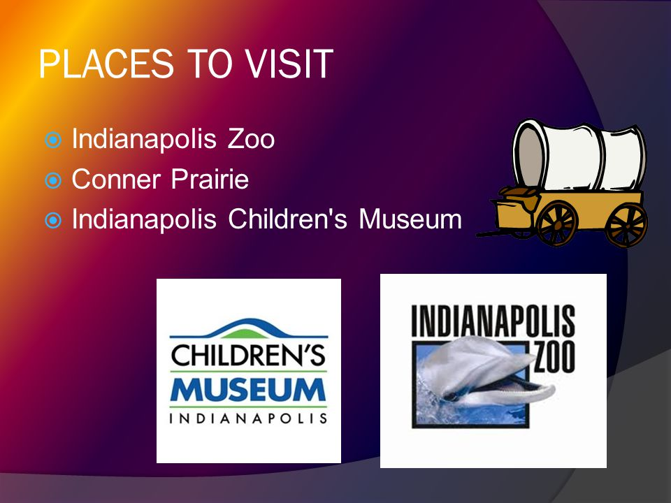PLACES TO VISIT Indianapolis Zoo Conner Prairie
