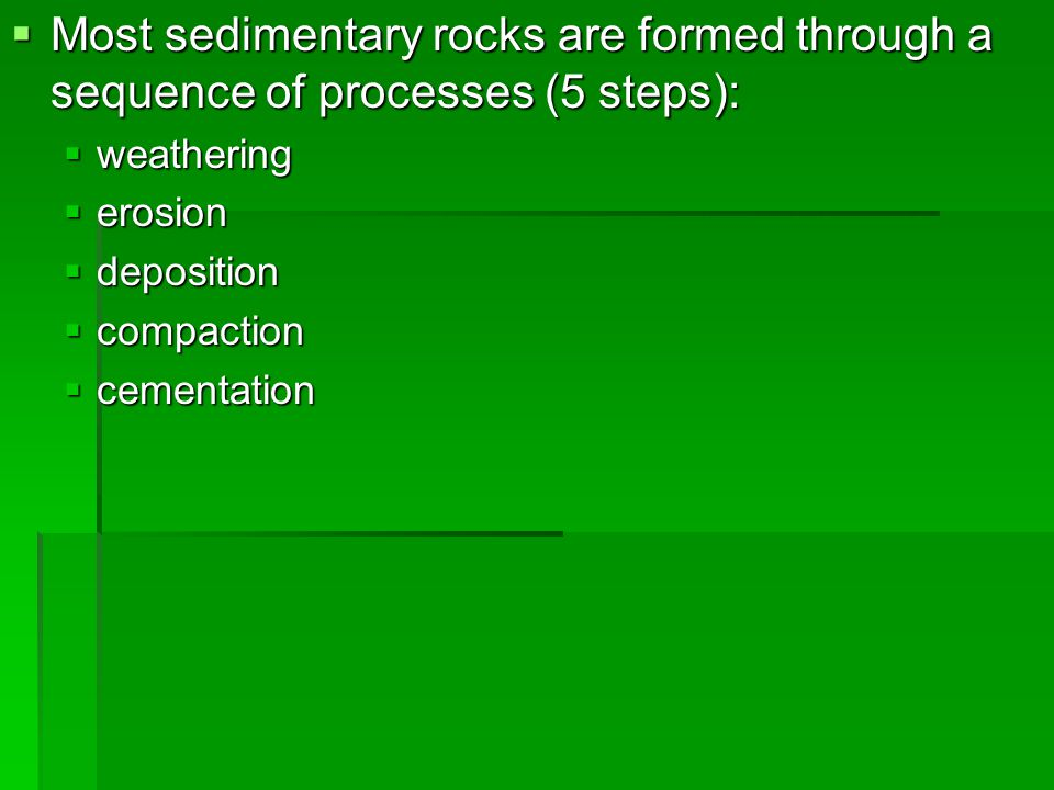 Most sedimentary rocks are formed through a sequence of processes (5 steps):
