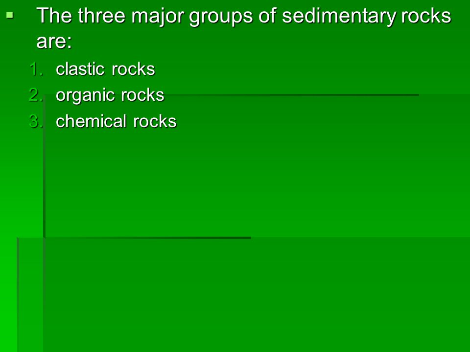 The three major groups of sedimentary rocks are: