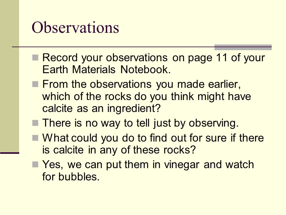 Observations Record your observations on page 11 of your Earth Materials Notebook.