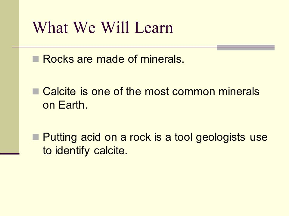 What We Will Learn Rocks are made of minerals.