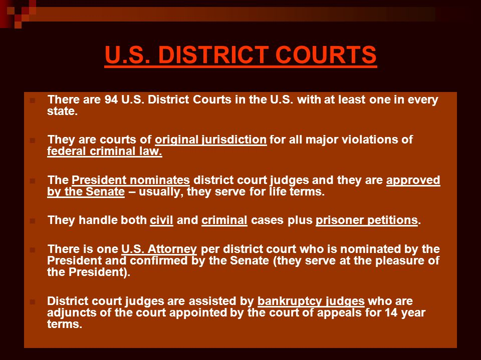 U.S. DISTRICT COURTS There are 94 U.S. District Courts in the U.S. with at least one in every state.
