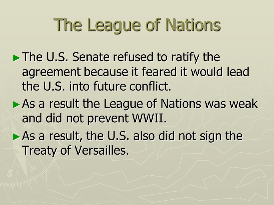 The League of Nations The U.S. Senate refused to ratify the agreement because it feared it would lead the U.S. into future conflict.