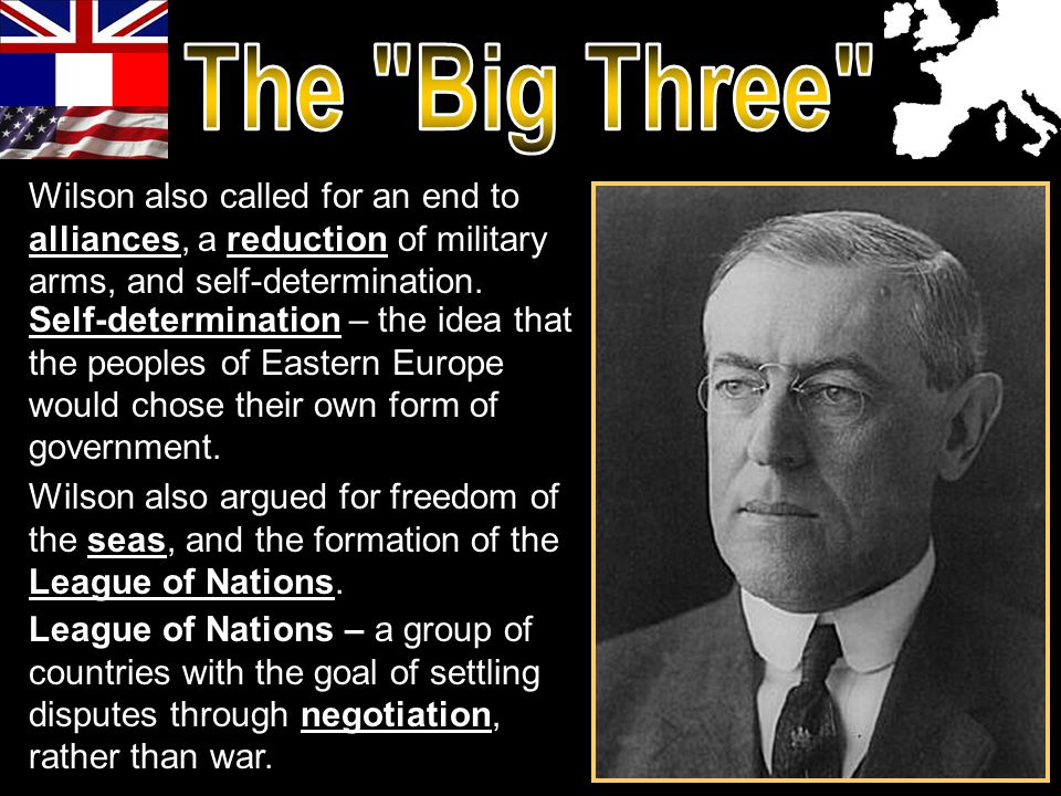 The Big Three Wilson also called for an end to alliances, a reduction of military arms, and self-determination.