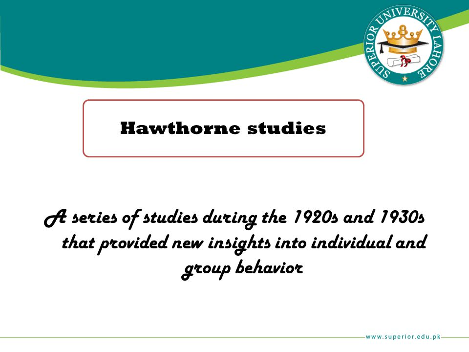 Hawthorne studies A series of studies during the 1920s and 1930s that provided new insights into individual and group behavior.