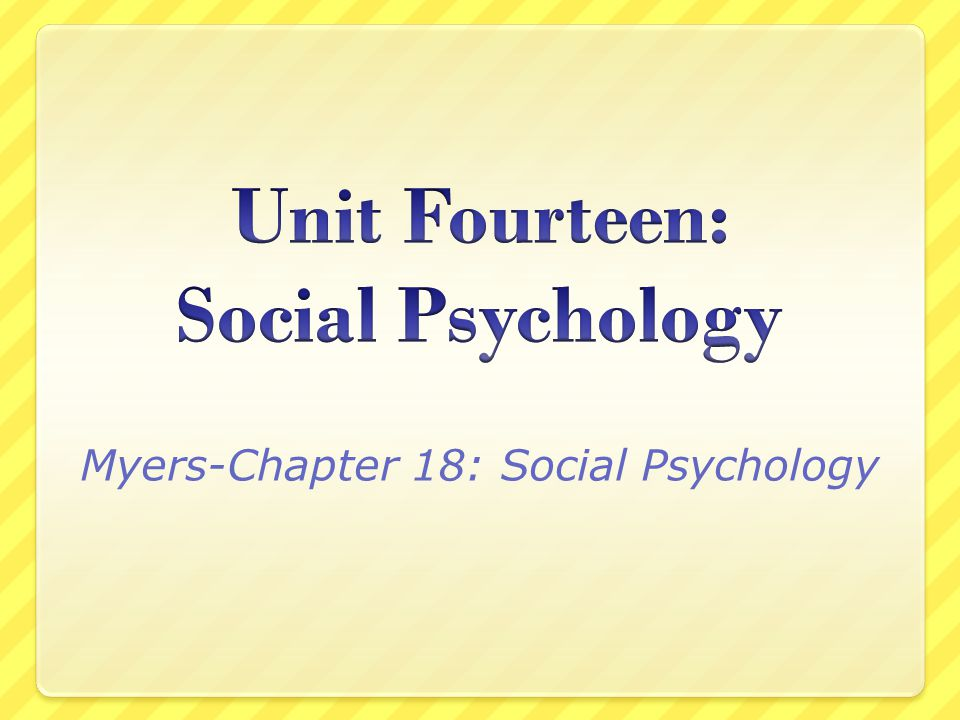 unit 14 social psychology social relations Unit 14 social psychology outcomes: 1 understand attribution theory 2 understand how attitudes are formed and their influence on action 3 social influence classic experiments: milgram reading 555-561 group influences reading pp 561-566 current events and social psychology: abu ghraib.