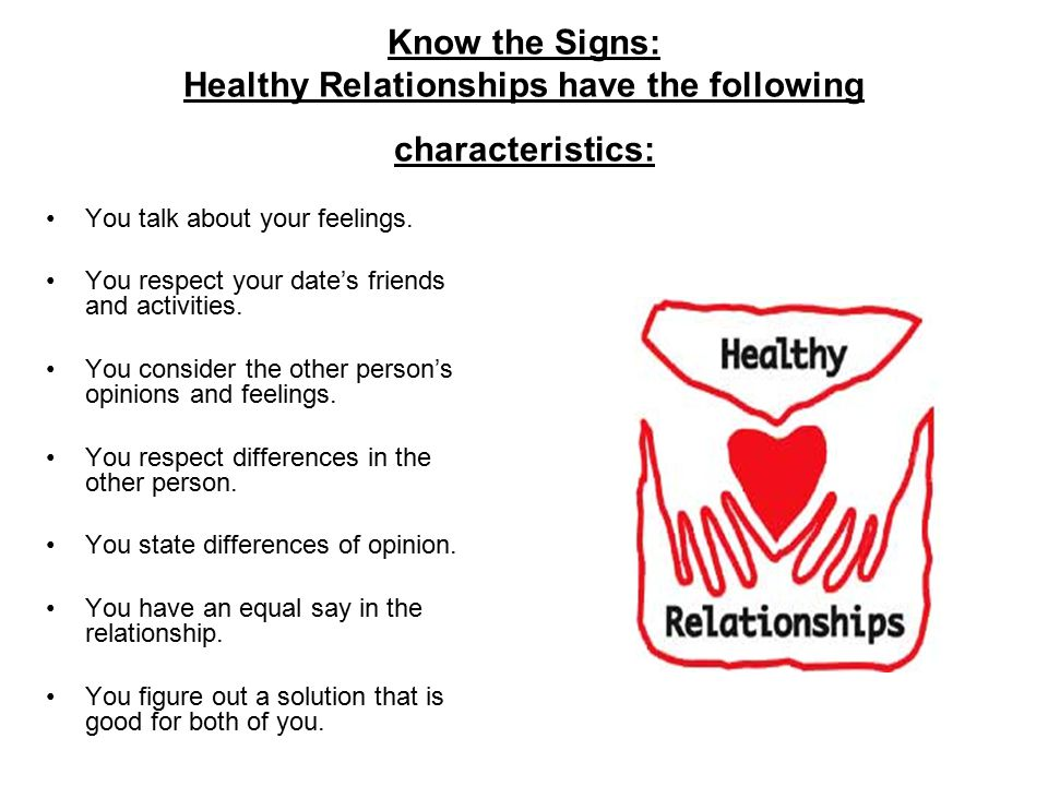 Know the Signs: Healthy Relationships have the following characteristics: