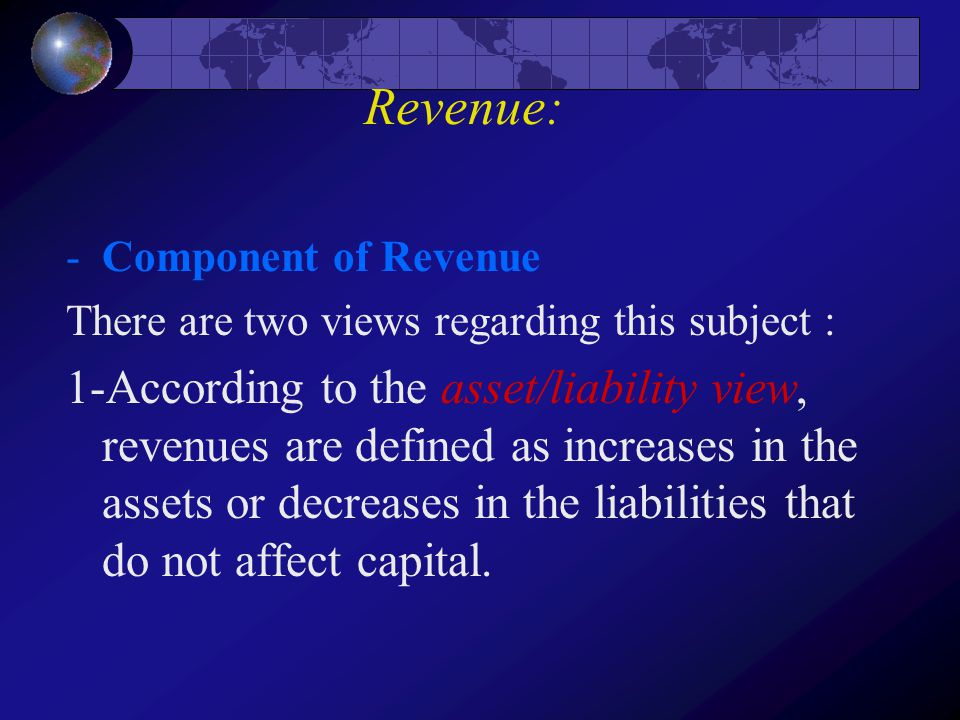 Revenue: Component of Revenue. There are two views regarding this subject :