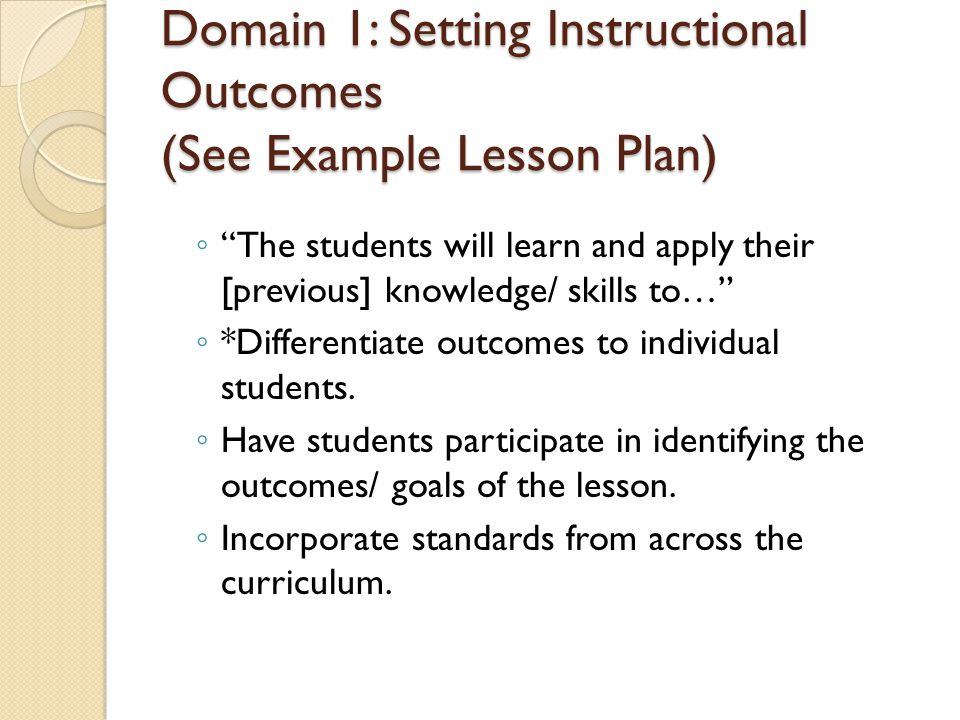 Domain 1: Setting Instructional Outcomes (See Example Lesson Plan)