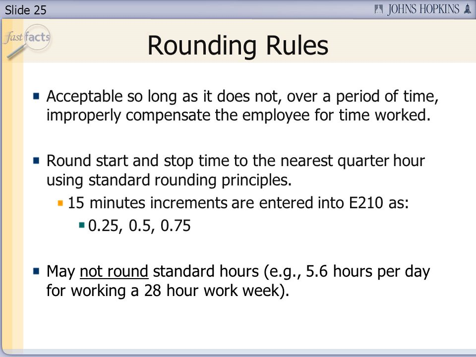 Rounding Rules Acceptable so long as it does not, over a period of time, improperly compensate the employee for time worked.