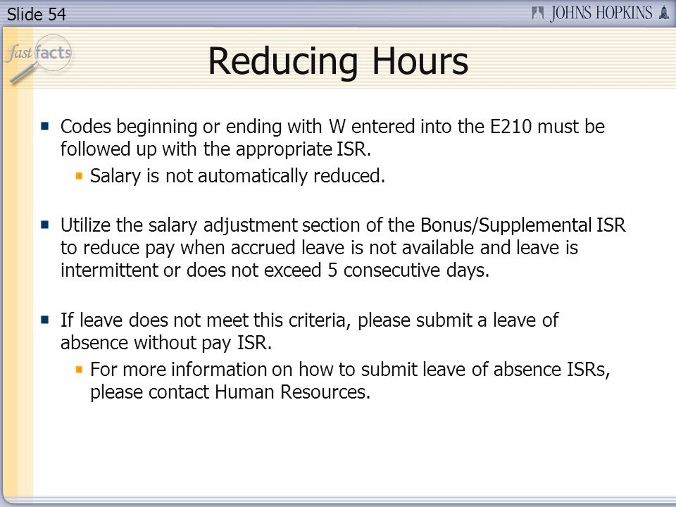 Reducing Hours Codes beginning or ending with W entered into the E210 must be followed up with the appropriate ISR.