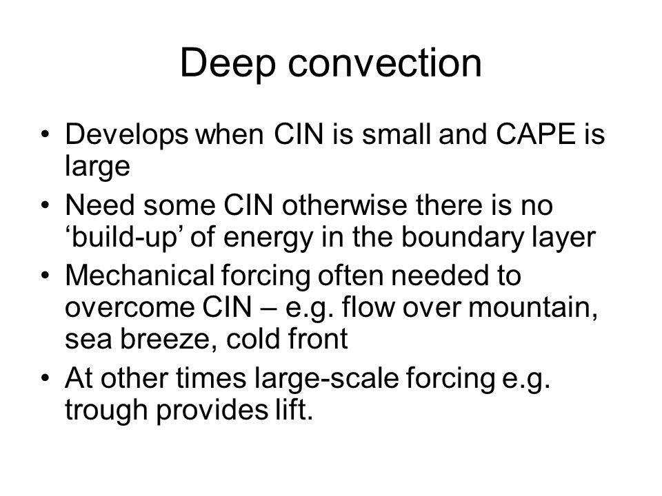 Deep convection Develops when CIN is small and CAPE is large