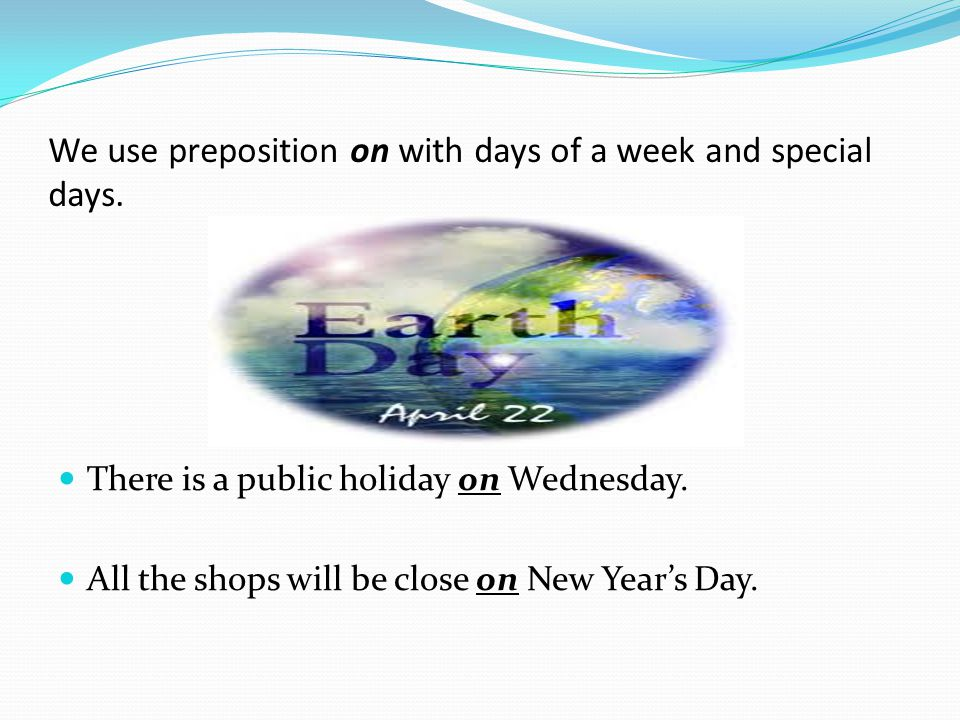 We use preposition on with days of a week and special days.