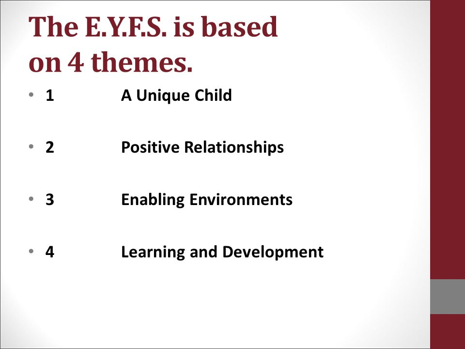 The E.Y.F.S. is based on 4 themes.