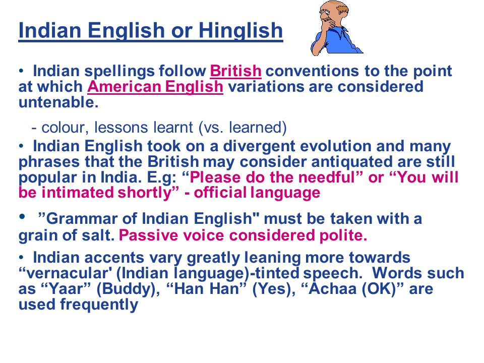 qualities of indianness in indian english The features of indian english differ from that of british english as well as american english the difference in fact is more pronounced in respect of spoken english the way indians speak english is very different from the way the british or americans speak english.