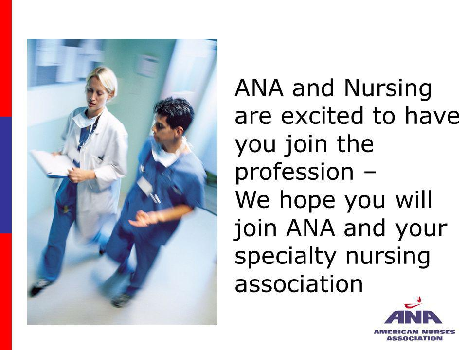 ANA and Nursing are excited to have you join the profession –