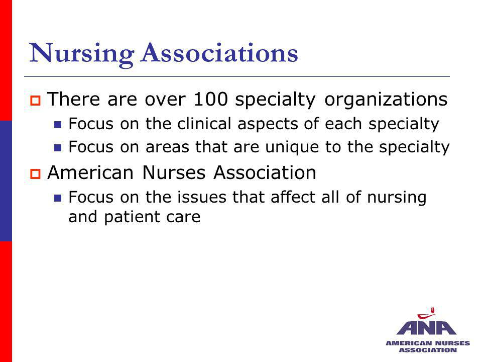 Nursing Associations There are over 100 specialty organizations