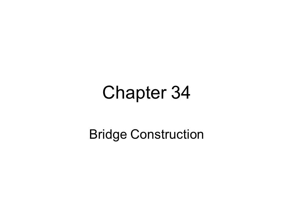 Chapter 34 Bridge Construction