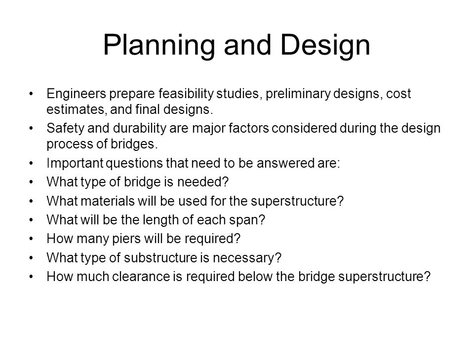 Planning and Design Engineers prepare feasibility studies, preliminary designs, cost estimates, and final designs.
