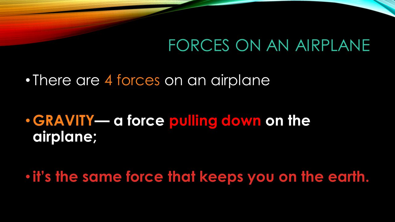 Forces on an Airplane There are 4 forces on an airplane