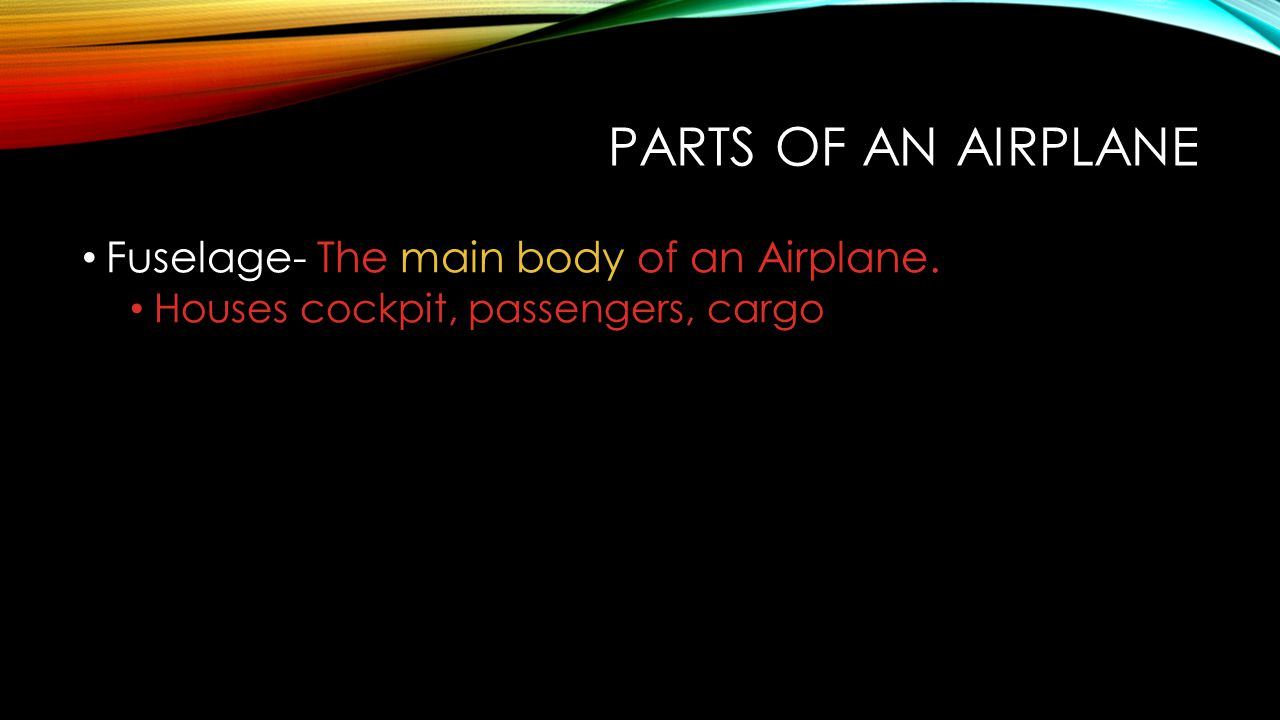 Parts of an Airplane Fuselage- The main body of an Airplane.