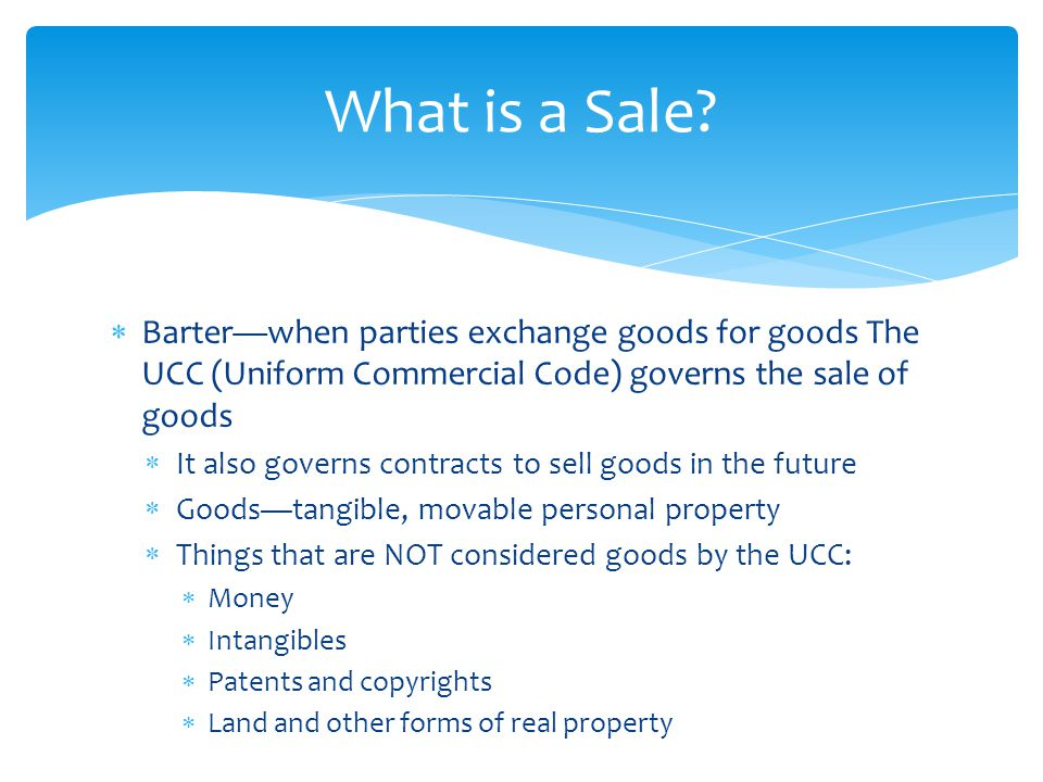 what is a sale barterwhen parties exchange goods for goods the ucc uniform