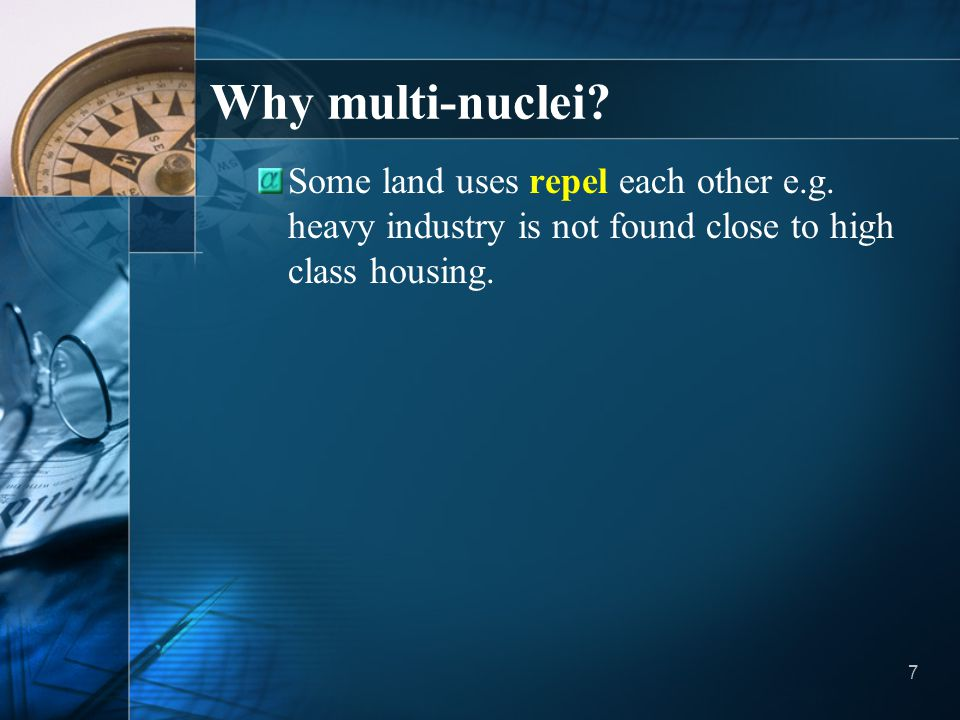 Why multi-nuclei. Some land uses repel each other e.g.