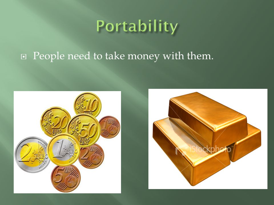 Portability People need to take money with them.