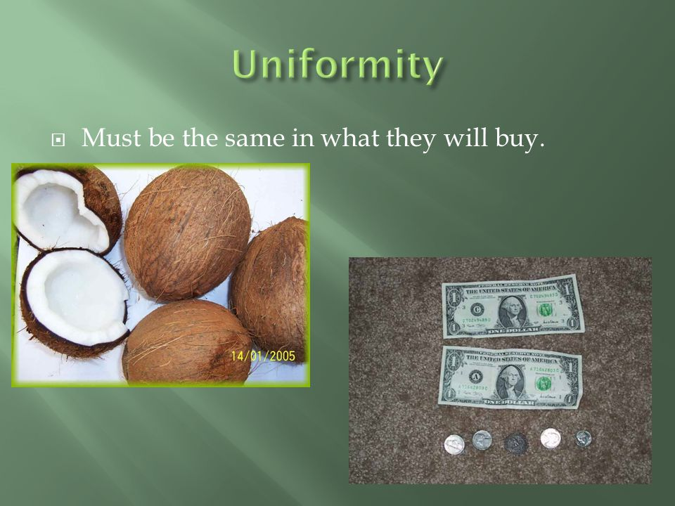 Uniformity Must be the same in what they will buy.
